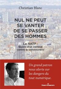 Nul ne peut se vanter de se passer des hommes: La RATP : leçons d'un combat contre la technocratie
