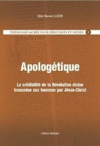 Theologie Sacrée pour Débutants et Inities 3 - Apologetique, la Credibilite de la Revelation Divine