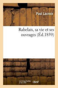 Rabelais  sa vie et ses ouvrages  ed 1859