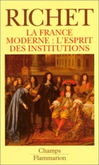 La france moderne : l'esprit des institutions. collection champ n° 86