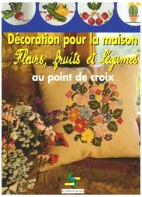 Décoration pour la maison : Fleurs, fruits et légumes au point de croix
