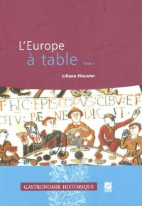 L'Europe à table : Tome 1, Des origines au Moyen Age central