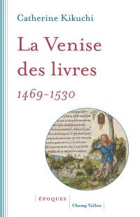 La Venise des livres : Première ville d'imprimerie, 1469-1530