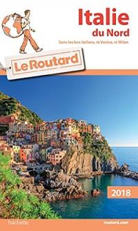 Guide du Routard Italie du Nord 2018: (Sans les lacs italiens, Venise et Milan)