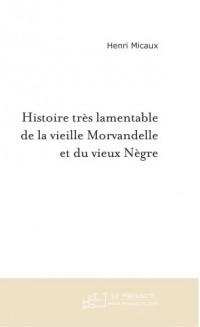 Histoire Tres Lamentable de la Vieille Morvandelle et du Vieux Nègre