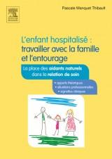 L'enfant hospitalisé : travailler avec la famille et l'entourage: Guide des aidants naturels