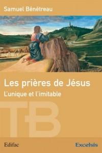 Les prières de Jésus. L'unique et l'imitable