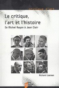 Le Critique, l'Art et l'Histoire : De Michel Ragon à Jean Clair