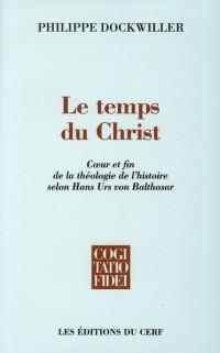 Le temps du Christ : Coeur et fin de la théologie de l'histoire selon Hans Urs von Balthasar