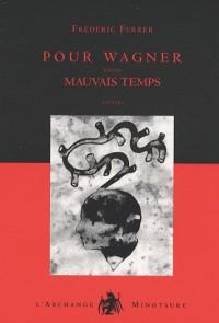 Pour Wagner : Suivi de Mauvais temps