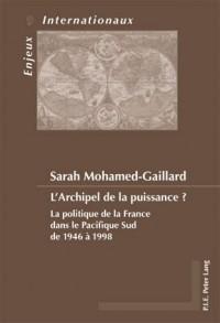 L?archipel De La Puissance?: La Politique De La France Dans Le Pacifique Sud De 1946 À 1998