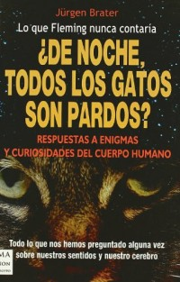 De noche, todos los gatos son pardos? / In the Night, are all the Cats Black?: Respuestas a Enigmas Y Curiosidades Del Cuerpo Humano / Answers to Cruxes and Curiosities of the Human Body