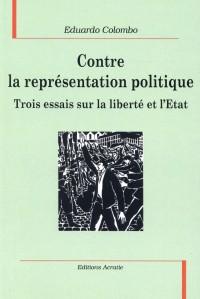 Contre la Représentation Politique, Trois Essais Sur la Liberte et l'Etat