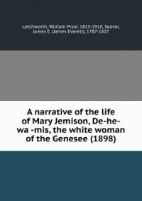A narrative of the life of Mary Jemison, De-he-waÌ?-mis, the white woman of the Genesee (1898)