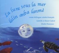 La lune sous la mer - Lalin anba lanmè : Conte bilingue créole-français