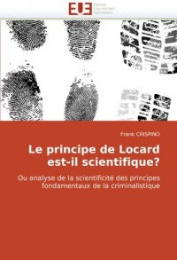 Le principe de Locard est-il scientifique?: Ou analyse de la scientificité des principes fondamentaux de la criminalistique