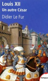 Louis XII, un autre César