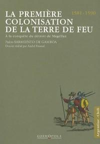 La première colonisation de la Terre de Feu : A la conquête du détroit de Magellan (1581-1590)