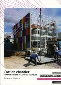 L'art en chantier : Stefan Shankland et l'Atelier/TRANS305