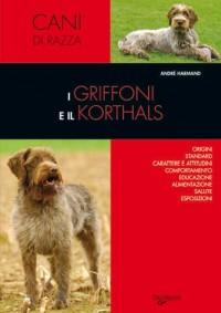 I griffoni e il korthals. Origini, standard, carattere e attitudini, comportamento, educazione, alimentazione, salute, esposizioni