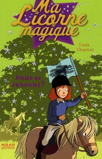 Ma Licorne magique, Tome 11 : Amies ou ennemies ?