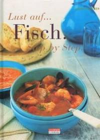 Lust auf Fisch. Step by Step. Gesunde Inspirationen für jede Mahlzeit