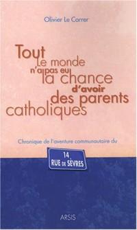 Tout le monde n'a pas eu la chance d'avoir des parents catholiques : Chronique de l'aventure communautaire du 14 rue de Sèvres