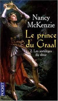 Le Prince du Graal, Tome 2 : Les sortilèges du désir