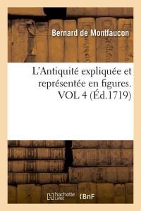 L Antiquite Expliquee  Vol 4  ed 1719