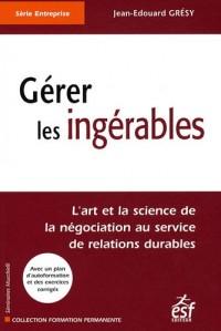 Gérer les ingérables : L'art et la science de la négociation au service de relations durables