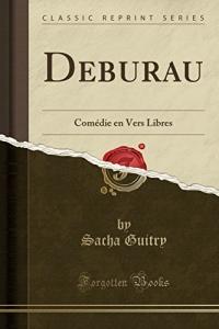 Deburau: Comédie En Vers Libres (Classic Reprint)
