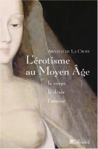 L'Erotisme au Moyen Âge : Le corps, le désir, l'amour