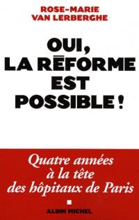 Oui, la réforme est possible ! : Quatre années à la tête des hôpitaux de Paris