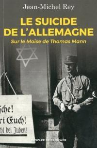 Le suicide de l'Allemagne: Sur le Moïse de Thomas Mann