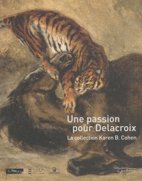Passion pour Delacroix. Collection Karen B. Cohen