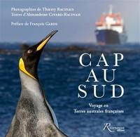 Cap au Sud - Voyage en Terres australes françaises