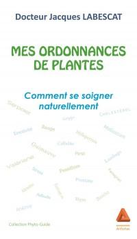 Mes Ordonnances de Plantes - Comment Se Soigner Naturellement