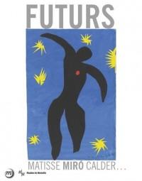 Futurs de la ville aux étoiles : Matisse, Miro, Calder