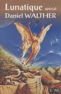 Lunatique, N° Spécial : Spécial Daniel Walther
