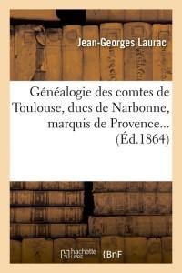 Généalogie des Comtes de Toulouse  ed 1864