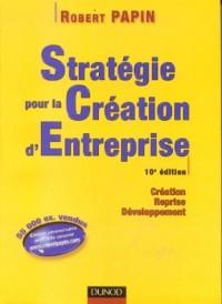 Stratégie pour la création d'entreprise : Création - Reprise - Développement