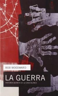 La guerra / The War: Historia Secreta De La Casa Blanca / Secret History of the White House