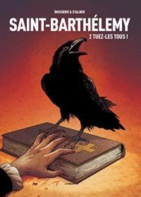 Saint-Barthelemy Tome 2 : Tuez-les Tous !