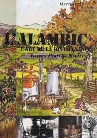 L'alambic : L'art de la distillation : alcools, parfums, médecines
