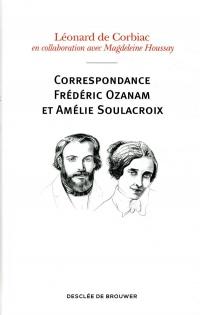 Correspondance Frédéric Ozanam et Amélie Soulacroix: Poèmes, prières et notes intimes