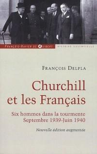 Churchill et les Français : Six hommes dans la tourmente Septembre 1939-Juin 1940