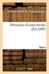 Mémoires d'outre-tombe. Tome 4