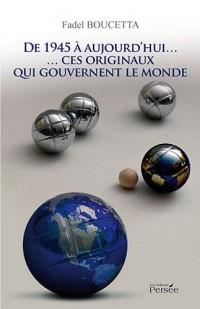 De 1945 à aujourd'hui... : ...ces originaux qui gouvernent le monde