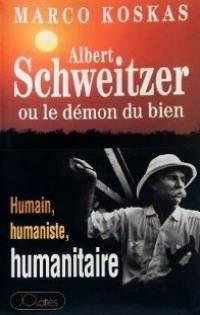 Albert Schweitzer, ou, Le démon du bien