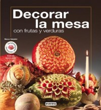 Decorar La Mesa Con Frutas Y Verduras/ Decorate the Table with Fruits and Vegetables